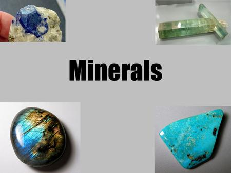 Minerals How do we use Earth Materials? Earth Materials: minerals, rocks, and mineral resources (95% to 100% of objects you use)