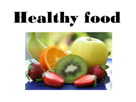 Healthy food. Healthy food is important to prevent chronic diseases: obesity, heart disease, diabetes or cancer Healthy food is fruit, vegetables, milk.