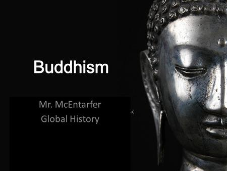 Mr. McEntarfer Global History. Do Now: What does this picture tell you about Buddhist beliefs? Aim: What are the central beliefs of Buddhism?