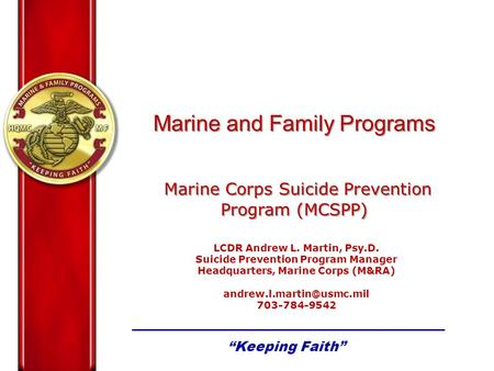 Marine and Family Programs Marine Corps Suicide Prevention Program (MCSPP) Marine and Family Programs Marine Corps Suicide Prevention Program (MCSPP) LCDR.