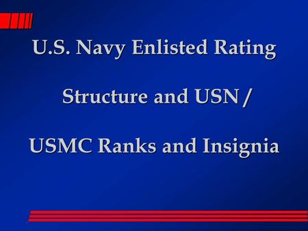 U.S. Navy Enlisted Rating Structure and USN / USMC Ranks and Insignia.