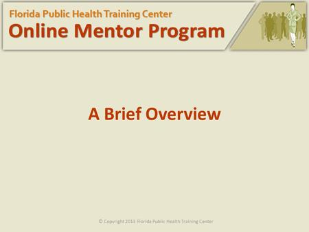 A Brief Overview © Copyright 2013 Florida Public Health Training Center.