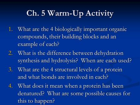 Ch. 5 Warm-Up Activity 1.What are the 4 biologically important organic compounds, their building blocks and an example of each? 2.What is the difference.