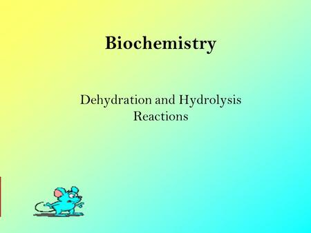 Biochemistry Dehydration and Hydrolysis Reactions.