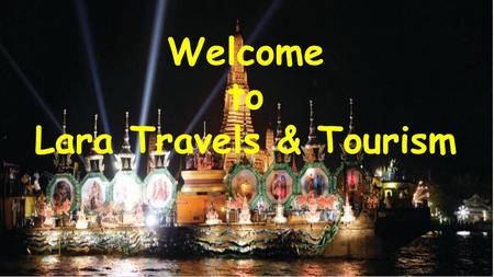 Welcome to Lara Travels & Tourism. Introduction Take a trip, take a breath. To make your holiday trip smooth, memorable & comfortable. Lara Travels &