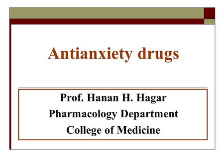 Antianxiety drugs Prof. Hanan H. Hagar Pharmacology Department College of Medicine.