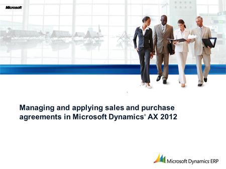 Managing and applying sales and purchase agreements in Microsoft Dynamics ® AX 2012.