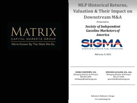 MLP Historical Returns, Valuation & Their Impact on Downstream M&A Presented to: February 9, 2015 CEDRIC FORTEMPS, CFA Managing Director & Principal 804.591.2039.