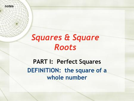 Squares & Square Roots PART I: Perfect Squares DEFINITION: the square of a whole number notes.