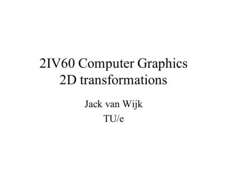 2IV60 Computer Graphics 2D transformations