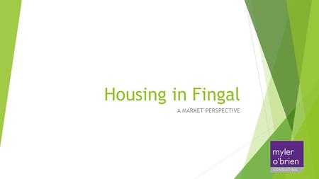 Housing in Fingal A MARKET PERSPECTIVE. Housing in Fingal A Market Perspective  Housing Supply Capacity Survey recently undertaken by Society of Chartered.
