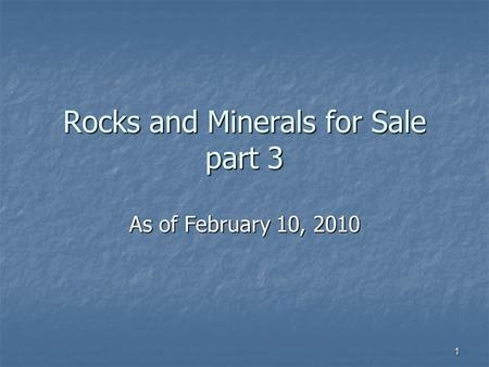 1 Rocks and Minerals for Sale part 3 As of February 10, 2010.