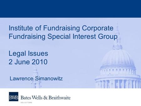 Institute of Fundraising Corporate Fundraising Special Interest Group Legal Issues 2 June 2010 Lawrence Simanowitz.