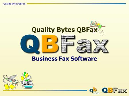 Quality Bytes QBFax Business Fax Software. Quality Bytes QBFax Product Goals Corporate Desktop Fax Solution User/Group Management Tools Works with/without.
