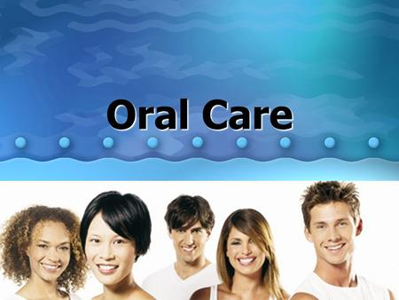 Oral Care. Poor Oral Care Plaque –Major cause of gum disease and tooth decay. Invisible layer of bacteria. –Brushing regularly and properly flossing helps.