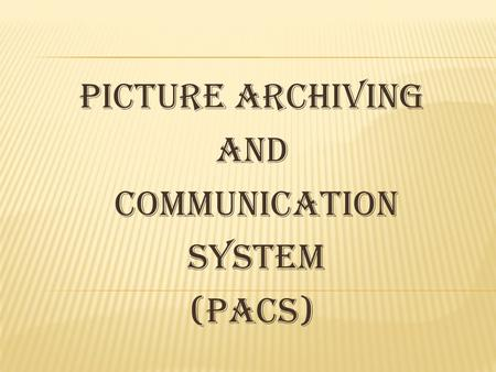 Picture Archiving And Communication System (PACS).