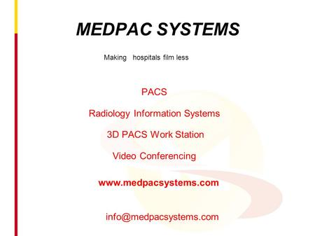 MEDPAC SYSTEMS PACS Radiology Information Systems 3D PACS Work Station Video Conferencing Making hospitals film less