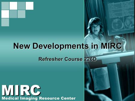 New Developments in MIRC Refresher Course 226D. The RSNA MIRC Software Query Service Storage Service Document index and storage Author services DICOM.