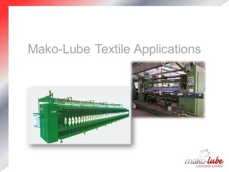 Mako-Lube Textile Applications. Company Profile Premium Quality European manufactured products  Well established and extensive product range UK Independent.