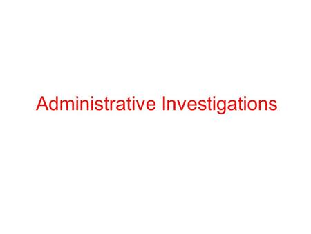Administrative Investigations. Commanders have the inherent authority to investigate any matter under their responsibility, unless otherwise prohibited.