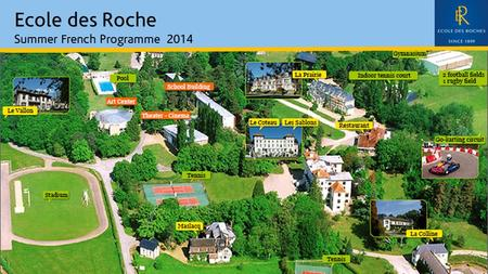 Ecole des Roche Summer French Programme 2014. Ecole des Roches Overview The school campus comprises of 55 hectares Prestigious French Boarding School.