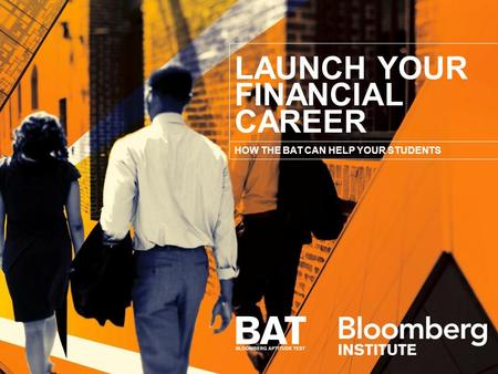 LAUNCH YOUR FINANCIAL CAREER HOW THE BAT CAN HELP YOUR STUDENTS.