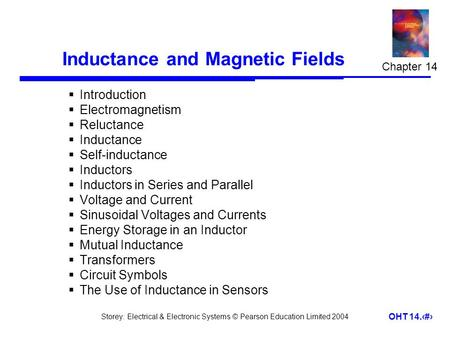 Storey: Electrical & Electronic Systems © Pearson Education Limited 2004 OHT 14.1 Inductance and Magnetic Fields  Introduction  Electromagnetism  Reluctance.