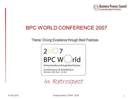 01 May 2010Pradeep Khetan, CFPIM, CSCP 1 BPC WORLD CONFERENCE <strong>2007</strong> Theme: Driving Excellence through Best Practices In Retrospect.