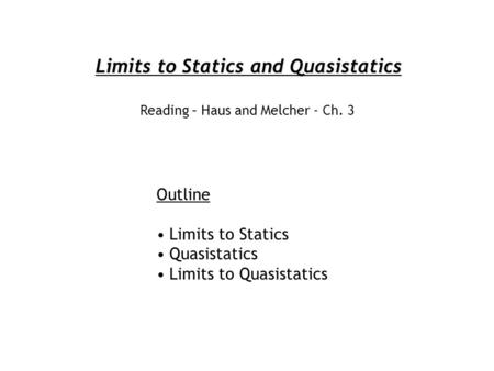 Limits to Statics and Quasistatics Outline Limits to Statics Quasistatics Limits to Quasistatics Reading – Haus and Melcher - Ch. 3.