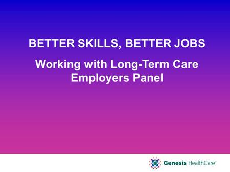 BETTER SKILLS, BETTER JOBS Working with Long-Term Care Employers Panel.