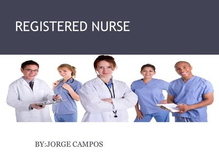 REGISTERED NURSE BY:JORGE CAMPOS. WHERE I AM NOW I am currently a junior at Buford High School I have taken biology, chemistry, introduction to healthcare.