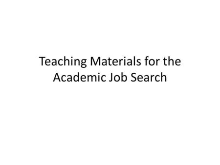 Teaching Materials for the Academic Job Search. Job Ad Jargon Statement of Teaching Philosophy, Statement of Teaching Interests, Teaching Statement Evidence.