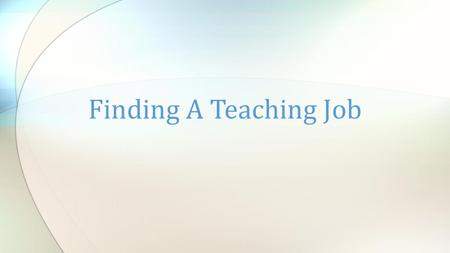 Finding A Teaching Job. It is important to know the ins and outs of the job market for educators. Going about your search the correct way can increase.