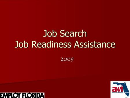 1 Job Search Job Readiness Assistance 2009. 2 Job Search and Job Readiness Assistance What does Florida Work Verification Plan say about job search and.