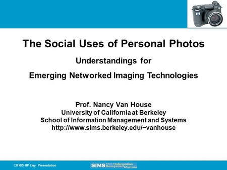 CITRIS-HP Day Presentation Prof. Nancy Van House University of California at Berkeley School of Information Management and Systems