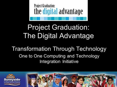 Project Graduation: The Digital Advantage Transformation Through Technology One to One Computing and Technology Integration Initiative.
