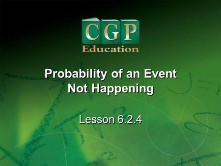 1 Lesson 6.2.4 Probability of an Event Not Happening Probability of an Event Not Happening.