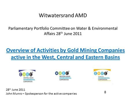 Witwatersrand AMD Parliamentary Portfolio Committee on Water & Environmental Affairs 28 th June 2011 Overview of Activities by Gold Mining Companies active.