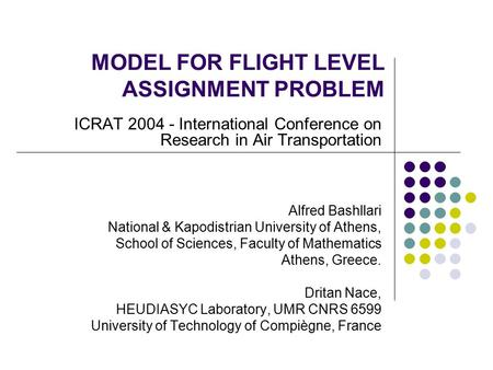 MODEL FOR FLIGHT LEVEL ASSIGNMENT PROBLEM ICRAT 2004 - International Conference on Research in Air Transportation Alfred Bashllari National & Kapodistrian.