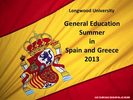 General Education Summer in Spain and Greece 2013 Longwood University.