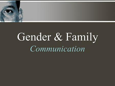 Gender & Family Communication. COMMUN-I-CATIONCOMM-U-NICATION Communication is.... the process of sharing yourself verbally and nonverbally with another.