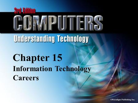 © Paradigm Publishing Inc. 15-1 Chapter 15 Information Technology Careers.