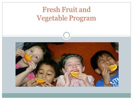 AUGUST 2013 Fresh Fruit and Vegetable Program. What it FFVP ? The Fresh Fruit and Vegetable Program (FFVP) is a federally assisted grant program providing.