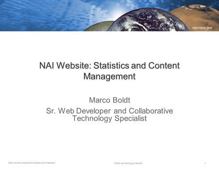 National Aeronautics and Space Administration nai.nasa.gov NASA Astrobiology Institute1 NAI Website: Statistics and Content Management Marco Boldt Sr.