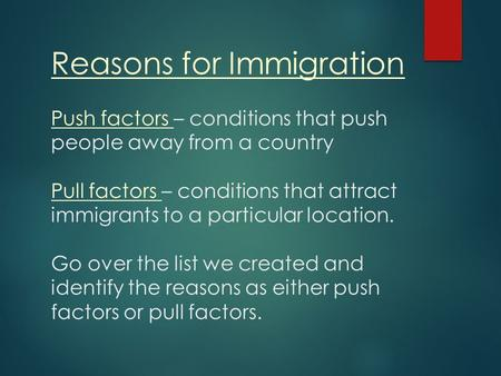 Reasons for Immigration Push factors – conditions that push people away from a country Pull factors – conditions that attract immigrants to a particular.