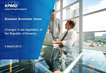 Eurasian Economic Union Changes in tax legislation of the Republic of Armenia 4 March 2015.