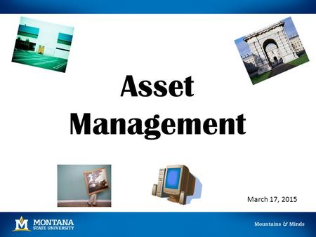 Asset Management March 17, 2015. Asset Classification 1.Capital Assets Cost greater than $5,000 Use an expense account code 63xxx 2.Minor Equipment Cost.