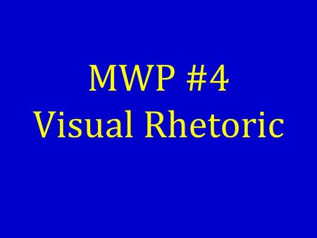 MWP #4 Visual Rhetoric. Assignment… Using the problem from MWP #3, create a brochure – Introduce the problem – Connect the problem to the audience – Announce.