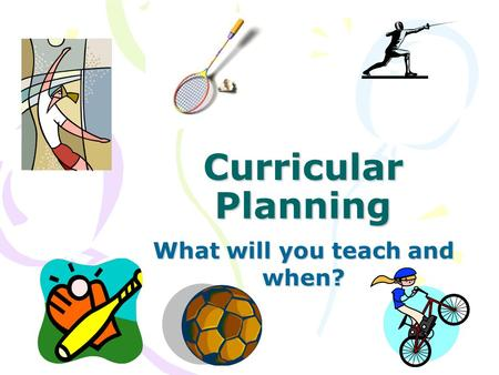 Curricular Planning What will you teach and when?.