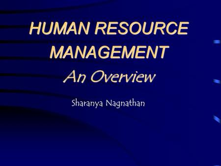 HUMAN RESOURCE MANAGEMENT An Overview Sharanya Nagnathan
